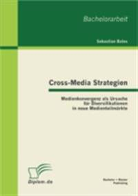 Cross-Media Strategien: Medienkonvergenz als Ursache fur Diversifikationen in neue Medienteilmarkte