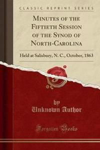 Minutes of the Fiftieth Session of the Synod of North-Carolina