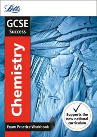 Letts Gcse Revision Success - New 2016 Curriculum - Gcse Chemistry: Exam Practice Workbook, with Practice Test Paper