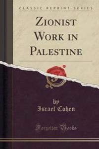 Zionist Work in Palestine (Classic Reprint)