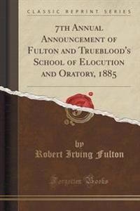 7th Annual Announcement of Fulton and Trueblood's School of Elocution and Oratory, 1885 (Classic Reprint)