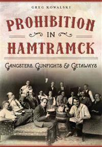 Prohibition in Hamtramck:: Gangsters, Gunfights & Getaways