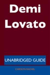 Demi Lovato - Unabridged Guide