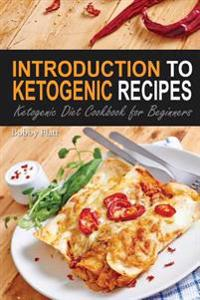 Introduction to Ketogenic Recipes: Ketogenic Diet Cookbook for Beginners