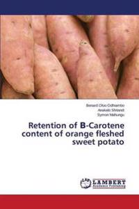 Retention of -Carotene Content of Orange Fleshed Sweet Potato