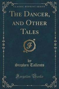 The Dancer, and Other Tales (Classic Reprint)