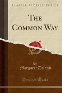 The Common Way (Classic Reprint)