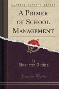 A Primer of School Management (Classic Reprint)
