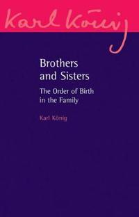 Brödhers and Sisters  The Order of Birth in the Family  An Expanded Edition - Karl Konig  Richard Steel - böcker (9780863158469)     Bokhandel