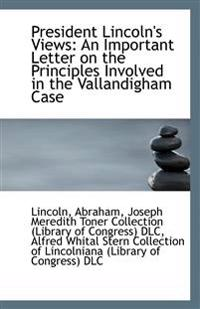 President Lincoln's Views: An Important Letter on the Principles Involved in the Vallandigham Case
