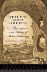 Italys Lost Greece: Magna Graecia and the Making of Modern Archaeology