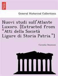 """Nuovi Studi Sull'atlante Luxoro. [Extracted from """"Atti Della Societa Ligure Di Storia Patria.""""]"""