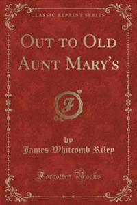 Out to Old Aunt Mary's (Classic Reprint)