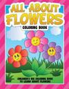 All about Flowers Coloring Book: Children's Big Coloring Book to Learn about Flowers