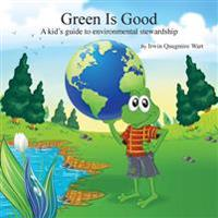 Green Is Good: A Kid's Guide to Environmental Stewardship