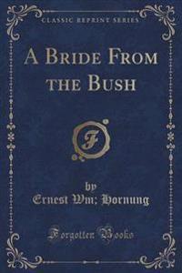 A Bride from the Bush (Classic Reprint)