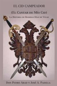 El Cid Campeador (El Cantar de Mío Cid): La Historia de Rodrigo Díaz de Vivar