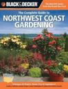 The Complete Guide to Northwest Coast Gardening (Black & Decker)