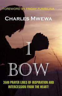 I Bow: 3500 Prayer Lines of Inspiration & Intercession from the Heart: Volume One