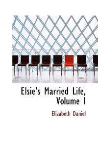 Elsie's Married Life, Volume I