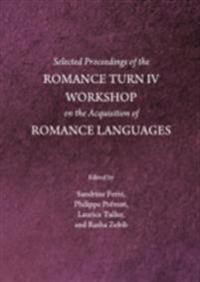 Selected Proceedings of the Romance Turn IV Workshop on the Acquisition of Romance Languages