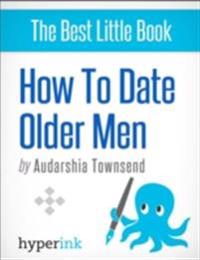How To Date Older Men (The Younger Women's Guide)