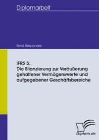IFRS 5: Die Bilanzierung zur Verauerung gehaltener Vermogenswerte und aufgegebener Geschaftsbereiche