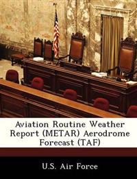 Aviation Routine Weather Report (Metar) Aerodrome Forecast (Taf)