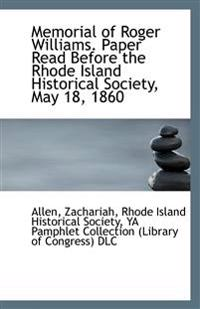 Memorial of Roger Williams. Paper Read Before the Rhode Island Historical Society, May 18, 1860