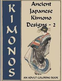 Ancient Japanese Kimono Designs - 2: An Adult Coloring Book