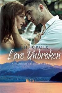 Love Unbroken: A Diamond Creek, Alaska Novel