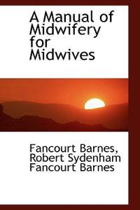 A Manual of Midwifery for Midwives