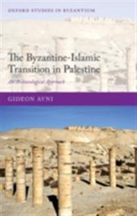 Byzantine-Islamic Transition in Palestine: An Archaeological Approach
