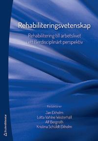 Rehabiliteringsvetenskap - Rehabilitering till arbetslivet i ett flerdisciplinärt perspektiv