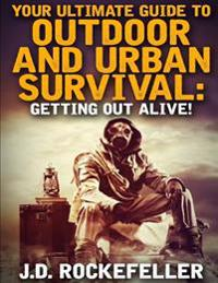 Your Ultimate Guide to Outdoor and Urban Survival: Getting Out Alive!