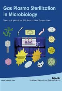 Gas Plasma Sterilization in Microbiology: Theory, Applications, Pitfalls and New Perspectives