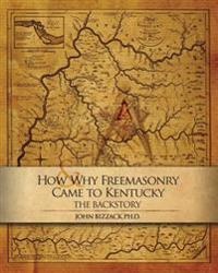 How & Why Freemasonry Came to Kentucky: The Backstory