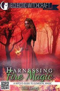 Harnessing Fire Magic (a Witch's Guide to Elemental Magic)
