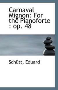 Carnaval Mignon: For the Pianoforte: Op. 48