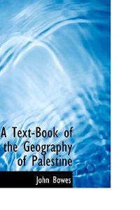 A Text-book of the Geography of Palestine