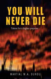 You Will Never Die: Taken for a Higher Purpose...