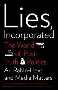 Lies, Incorporated: The World of Post-Truth Politics