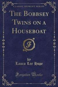The Bobbsey Twins on a Houseboat (Classic Reprint)