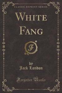 White Fang (Classic Reprint)