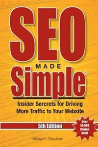 Seo Made Simple(r) (5th Edition) for 2016: Insider Secrets for Driving More Traffic to Your Website