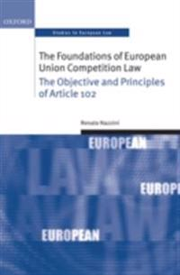 Foundations of European Union Competition Law: The Objective and Principles of Article 102