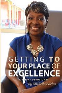 Getting to Your Place of Excellence: A 10 Day Devotional