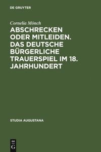 Abschrecken oder Mitleiden. Das deutsche burgerliche Trauerspiel im 18. Jahrhundert
