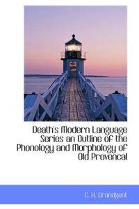 Death's Modern Language Series an Outline of the Phonology and Morphology of Old Provencal