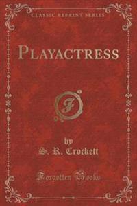 Playactress (Classic Reprint)